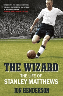 The Wizard : The Life of Stanley Matthews, Paperback