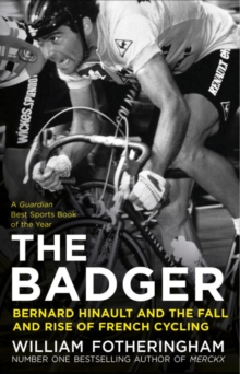 The Badger : Bernard Hinault and the Fall and Rise of French Cycling, Paperback Book