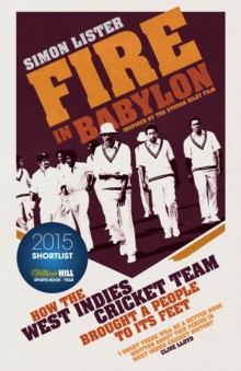 Fire in Babylon : How the West Indies Cricket Team Brought a People to its Feet, Hardback