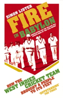 Fire in Babylon : How the West Indies Cricket Team Brought a People to its Feet, Paperback