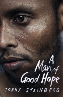 A Man of Good Hope : One Man's Extraordinary Journey from Mogadishu to Tin Can Town, Hardback
