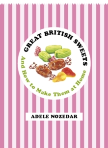 Great British Sweets : And How to Make Them at Home, Hardback