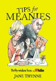 Tips for Meanies : Thrifty Wisdom from the Oldie, Hardback