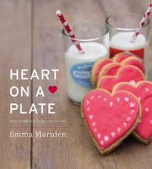 Heart on a Plate : Heart-shaped Food for the Ones You Love, Hardback Book