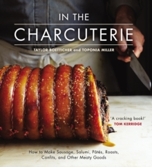 In the Charcuterie : Making Sausage, Salumi, Pates, Roasts, Confits, and Other Meaty Goods, Hardback