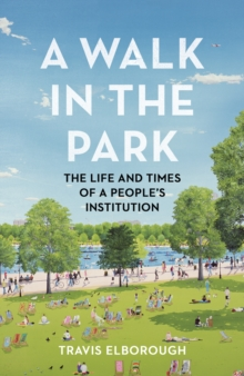 Walk in the Park : The Life and Times of a People's Institution, Hardback