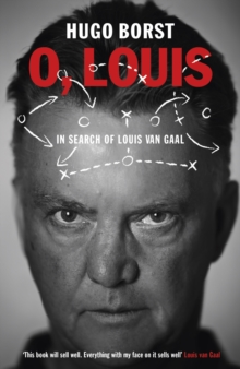 O, Louis : In Search of Louis Van Gaal, Paperback