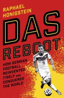 Das Reboot : How German Football Reinvented Itself and Conquered the World, Hardback