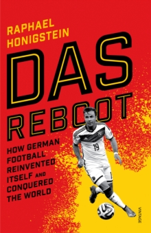 Das Reboot : How German Football Reinvented Itself and Conquered the World, Paperback