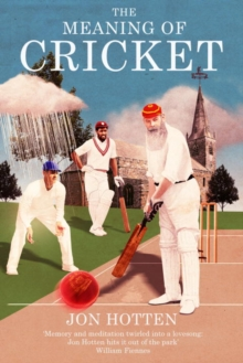 The Meaning of Cricket : Or How to Waste Your Life on an Inconsequential Sport, Hardback