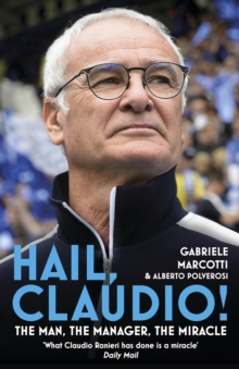 Hail, Claudio! : The Man, the Manager, the Miracle, Hardback