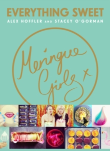 Meringue Girls : Everything Sweet, Hardback