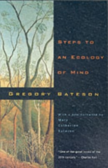 Steps to an Ecology of Mind : Collected Essays in Anthropology, Psychiatry, Evolution and Epistemology, Paperback