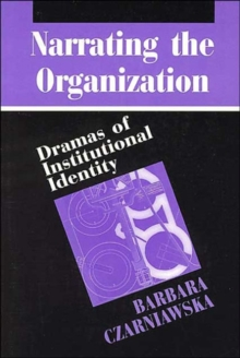Narrating the Organization : Dramas of Institutional Identity, Paperback