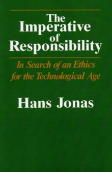 The Imperative of Responsibility : In Search of an Ethic for the Technological Age, Paperback