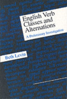 English Verb Classes and Alternations : A Preliminary Investigation, Paperback