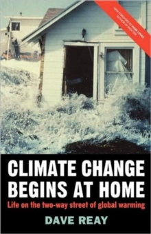 Climate Change Begins at Home : Life on the Two-Way Street of Global Warming, Paperback Book