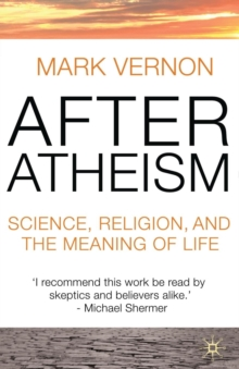 After Atheism : Science, Religion and the Meaning of Life, Paperback