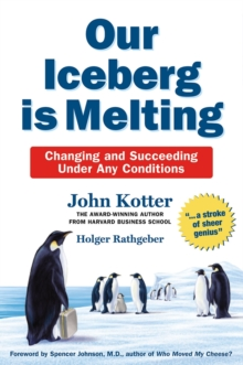 Our Iceberg is Melting : Changing and Succeeding Under Any Conditions, Hardback