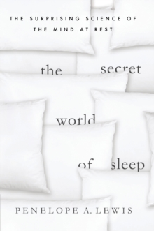 The Secret World of Sleep : The Surprising Science of the Mind at Rest, Hardback