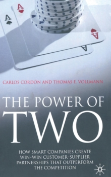 The Power of Two : How Smart Companies Create Win:Win Customer-Supplier Partnerships That Outperform the Competition, Hardback Book