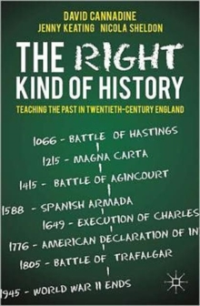 The Right Kind of History : Teaching the Past in Twentieth-century England, Paperback