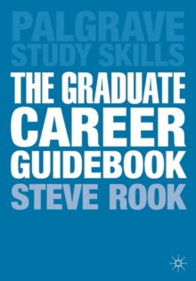 The Graduate Career Guidebook : Advice for Students and Graduates on Careers Options, Jobs, Volunteering, Applications, Interviews and Self-Employment, Paperback
