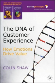 The DNA of Customer Experience : How Emotions Drive Value, Hardback