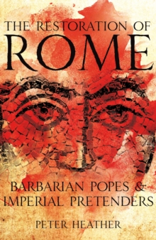 The Restoration of Rome : Barbarian Popes and Imperial Pretenders, Hardback