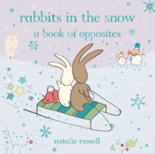 Rabbits in the Snow: A Book of Opposites, Hardback