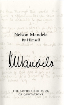 Nelson Mandela by Himself : The Authorised Book of Quotations, Hardback Book