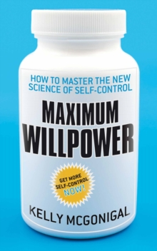 Maximum Willpower : How to Master the New Science of Self-control, Paperback