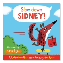 Slow Down, Sidney! : A Lift-the-flap Book for Toddlers, Board book