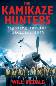 The Kamikaze Hunters : Fighting for the Pacific, 1945, Hardback