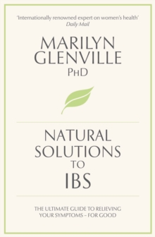 Natural Solutions to IBS : The Ultimate Guide to Relieving Your Symptoms for Good, Paperback Book