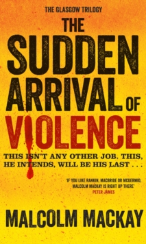 The Sudden Arrival of Violence : The Glasgow Trilogy Book 3, Hardback Book