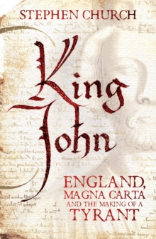 King John : England, Magna Carta and the Making of a Tyrant, Hardback
