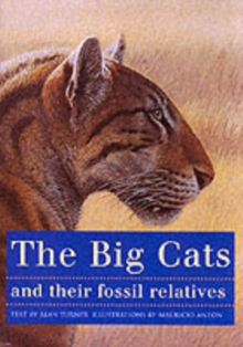 The Big Cats and Their Fossil Relatives : An Illustrated Guide to Their Evolution and Natural History, Paperback Book