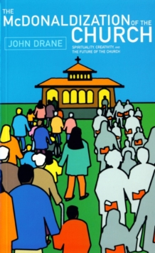 The McDonaldization of the Church : Spirituality, Creativity, and the Future of the Church, Paperback