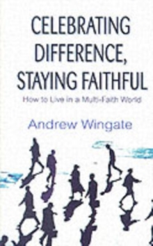 Celebrating Difference, Staying Faithful : How to Live in a Multi-faith World, Paperback