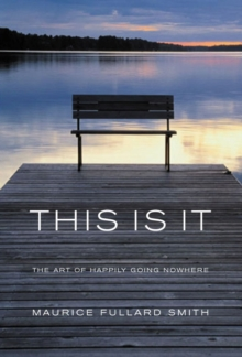 This is it : The Art of Happliy Going Nowhere, Paperback