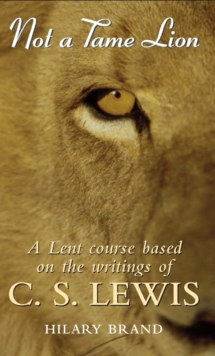 Not a Tame Lion : A Lent Course Based on the Writings of C.S.Lewis, Paperback