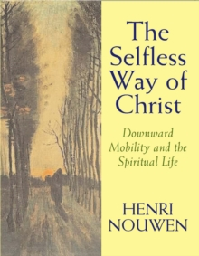 The Selfless Way of Christ : Downward Mobility and the Spiritual Life, Paperback