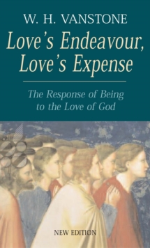 Love's Endeavour, Love's Expense : The Response of Being to the Love of God, Paperback