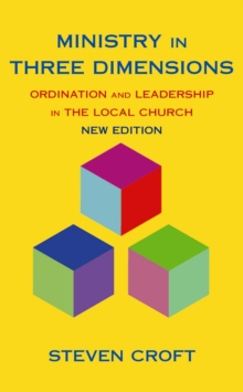 Ministry in Three Dimensions : Ordination and Leadership in the Local Church, Paperback