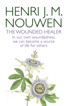 The Wounded Healer : Ministry in Contemporary Society - in Our Own Woundedness, We Can Become a Source of Life for Others, Paperback