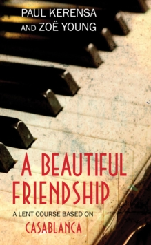 A Beautiful Friendship : A Lent Course Based on Casablanca, Paperback
