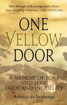 One Yellow Door : A Memoir of Love and Loss, Faith and Infidelity, Paperback