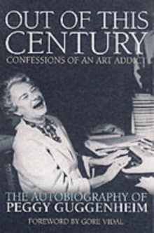 Out of This Century : The Autobiography of Peggy Guggenheim, Paperback Book