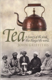 Tea: A History of the Drink That Changed the World, Paperback